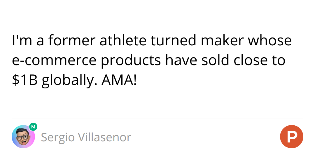 I'm a former athlete turned maker whose e-commerce products have sold close to $1B globally. AMA!