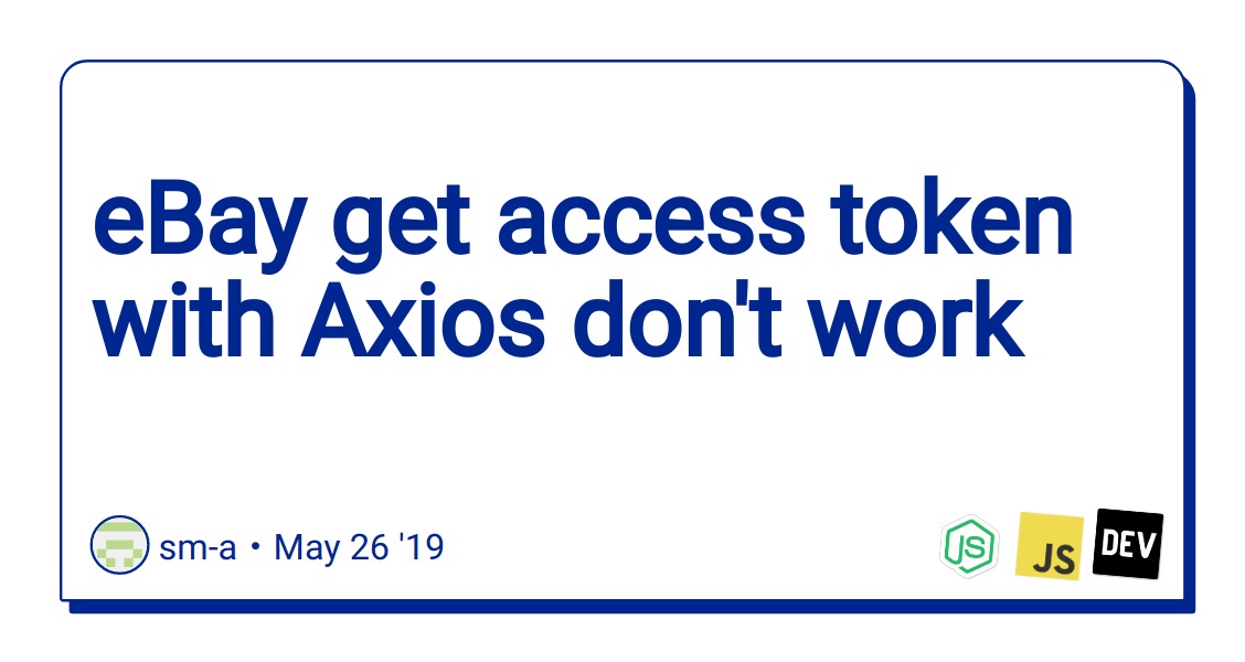 eBay get access token with Axios don't work - DEV Community 👩 💻👨 💻