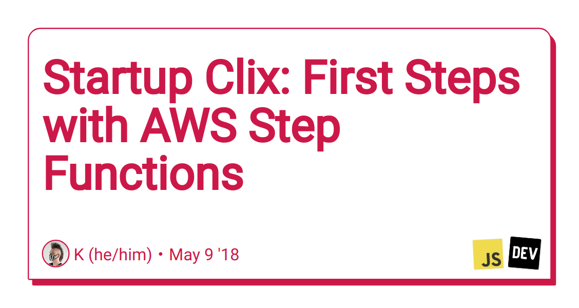 Startup Clix: First Steps with AWS Step Functions - DEV