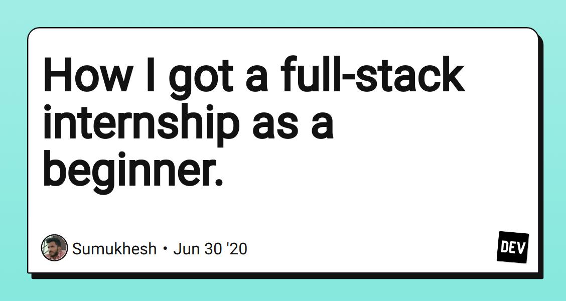 How I got a full-stack internship as a beginner.