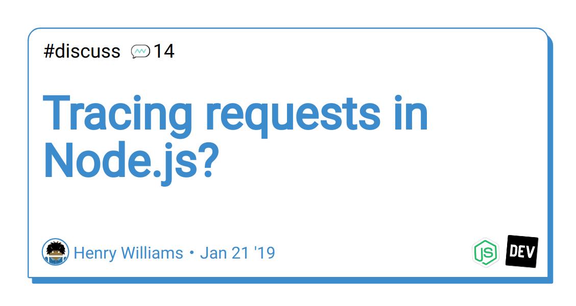 Tracing requests in Node js? - DEV Community 👩 💻👨 💻