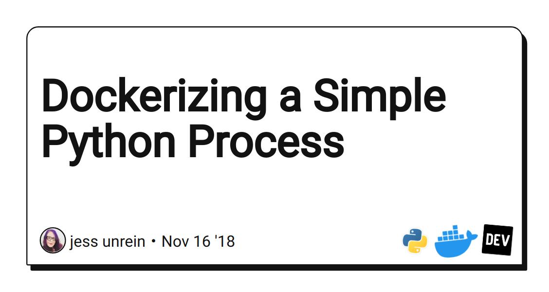 Dockerizing a Simple Python Process - DEV Community 👩 💻👨 💻