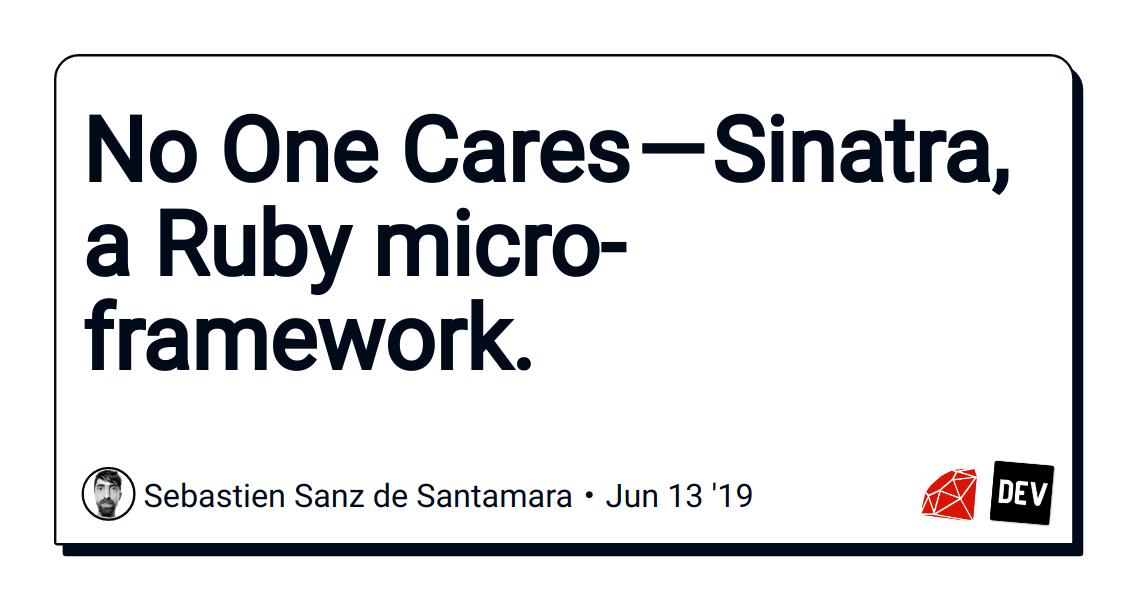 No One Cares—Sinatra, a Ruby micro-framework.