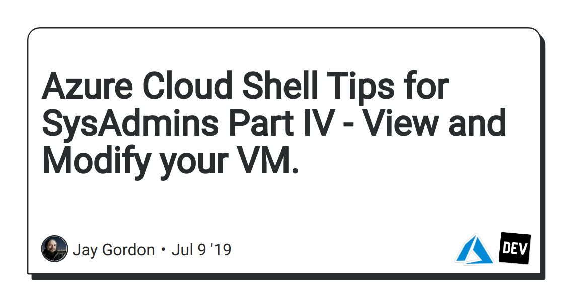 Azure Cloud Shell Tips for SysAdmins Part IV - View and