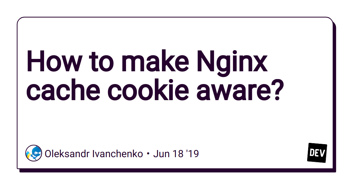 How to make Nginx cache cookie aware? - DEV Community 👩 💻👨 💻