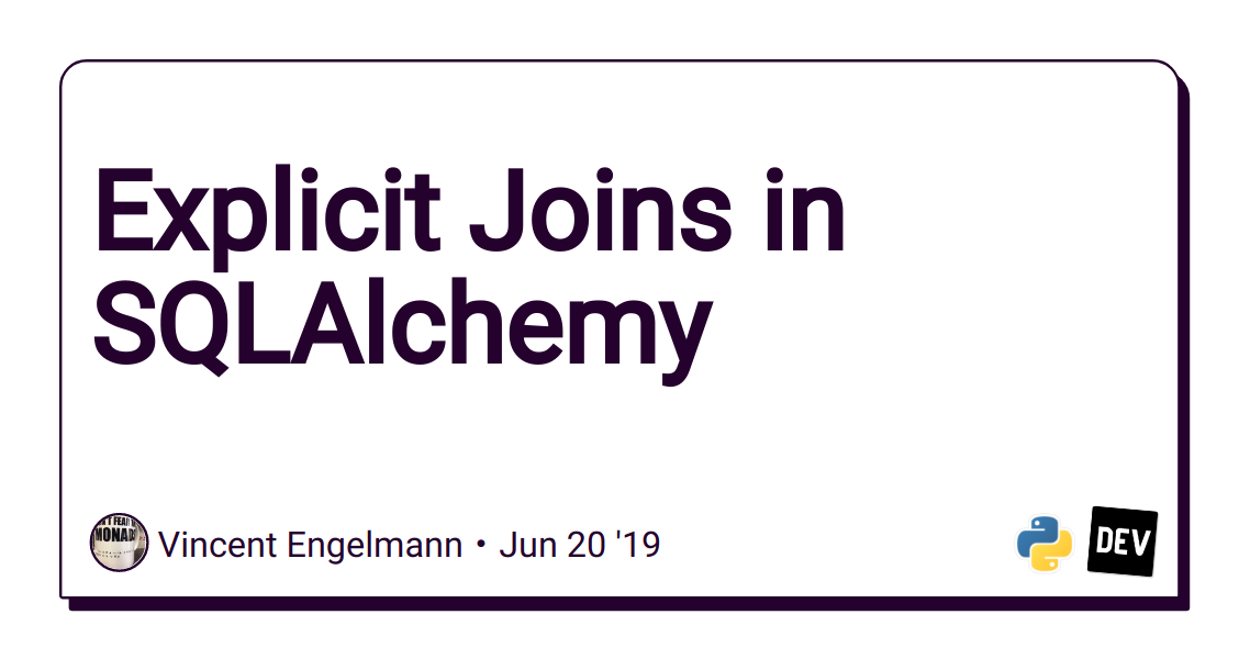 Explicit Joins in SQLAlchemy - DEV Community 👩 💻👨 💻