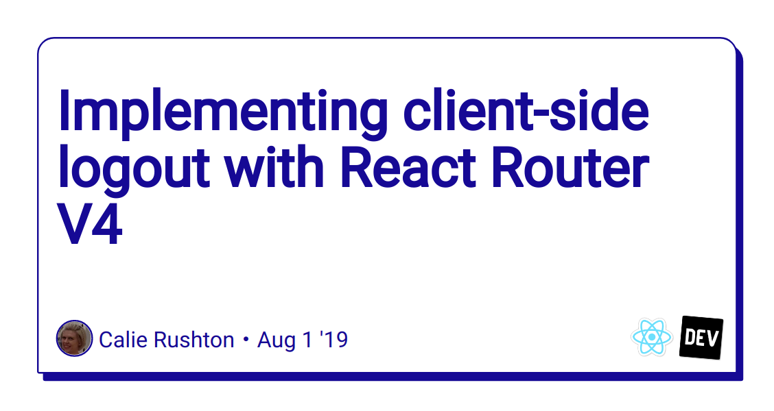Implementing client-side logout with React Router V4 - DEV