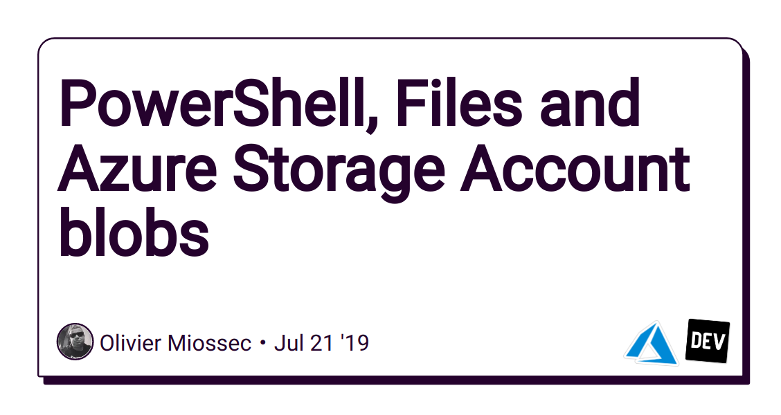 PowerShell, Files and Azure Storage Account blobs - DEV