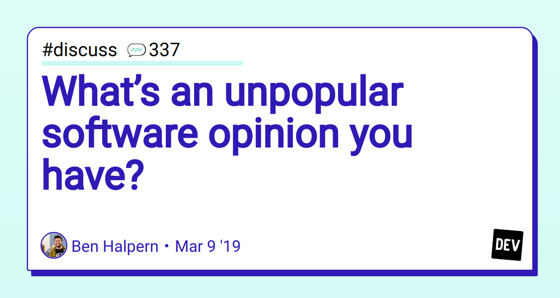 What's an unpopular software opinion you have? - DEV