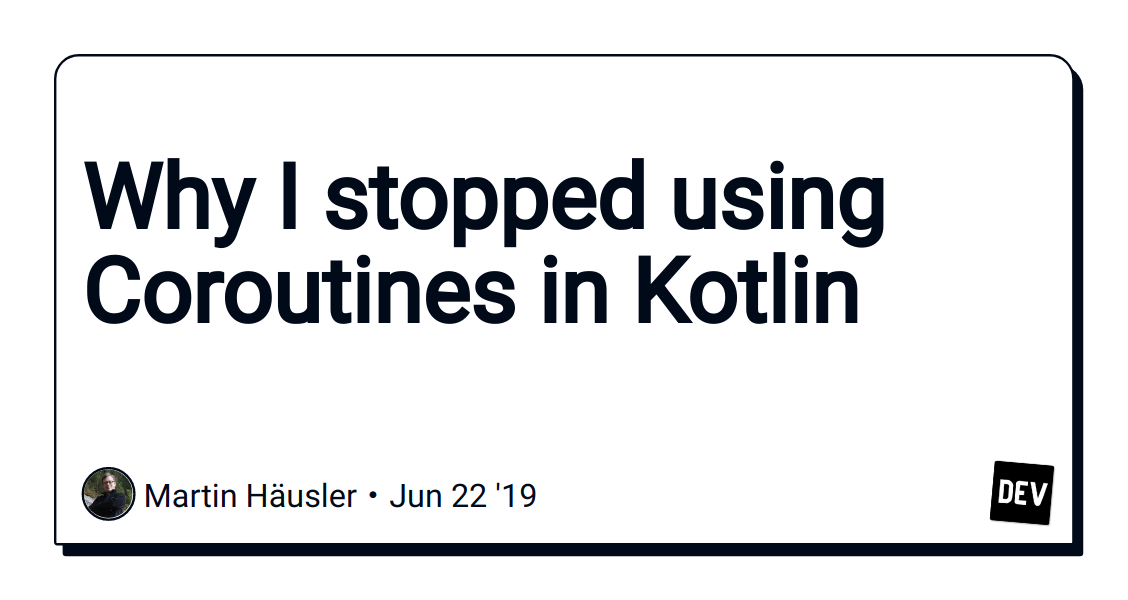 Why I stopped using Coroutines in Kotlin - DEV Community 👩 💻👨 💻