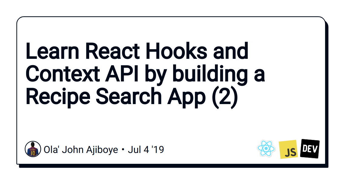 Learn React Hooks and Context API by building a Recipe