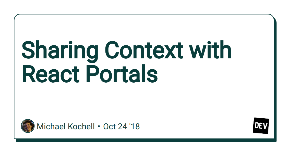 Sharing Context with React Portals - DEV Community 👩 💻👨 💻