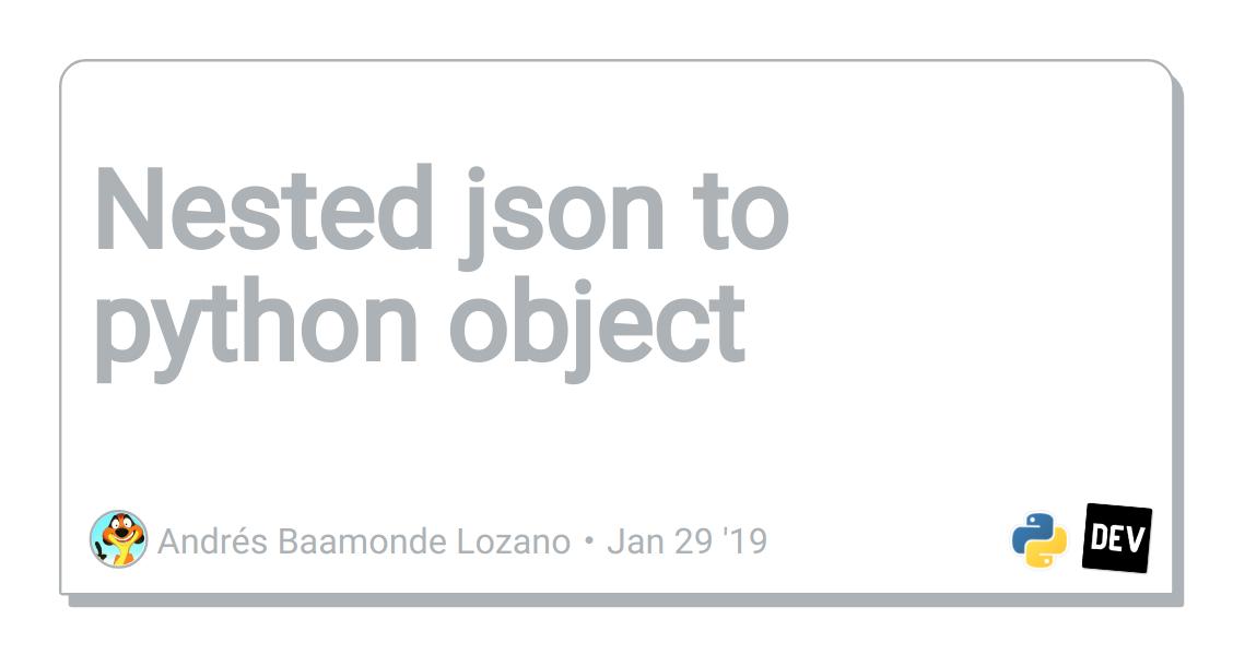 Nested json to python object - DEV Community 👩 💻👨 💻