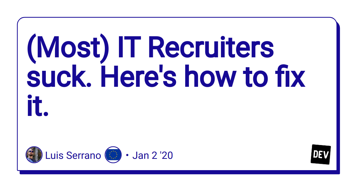 (Most) IT Recruiters suck. Here's how to fix it. - DEV Community