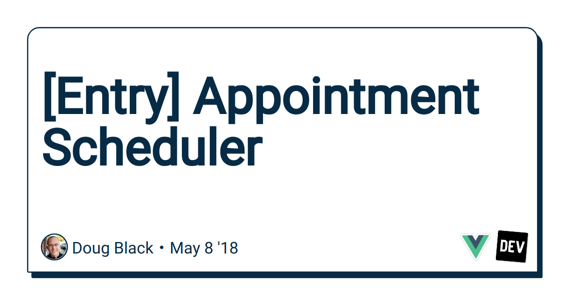 Entry] Appointment Scheduler - DEV Community 👩 💻👨 💻