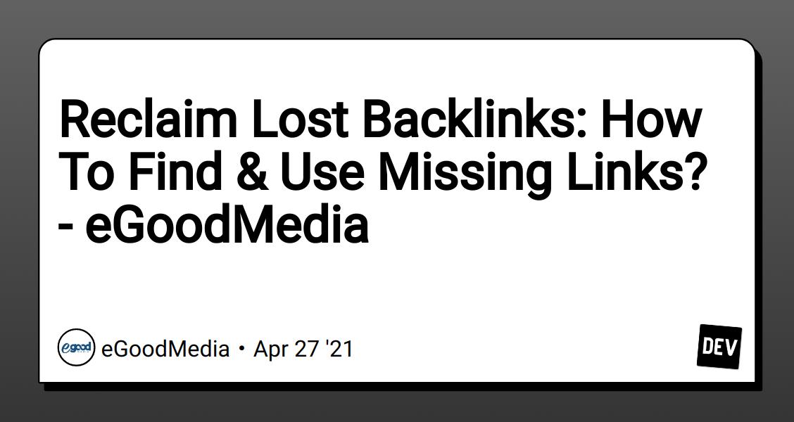 Reclaim Lost Backlinks: How To Find & Use Missing Links? - eGoodMedia