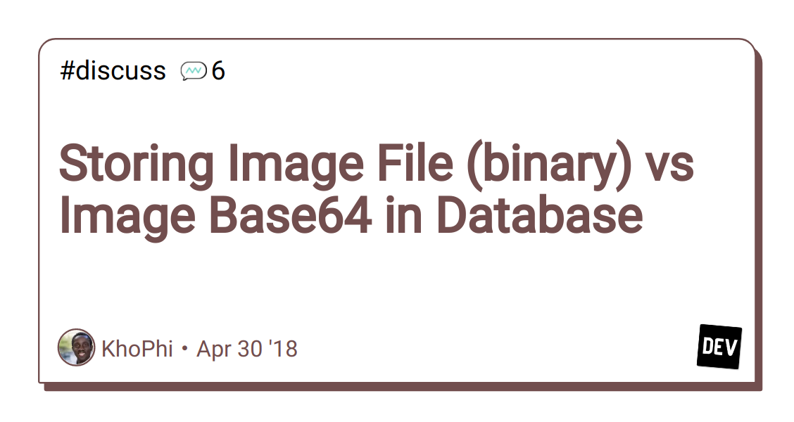 Storing Image File (binary) vs Image Base64 in Database - DEV