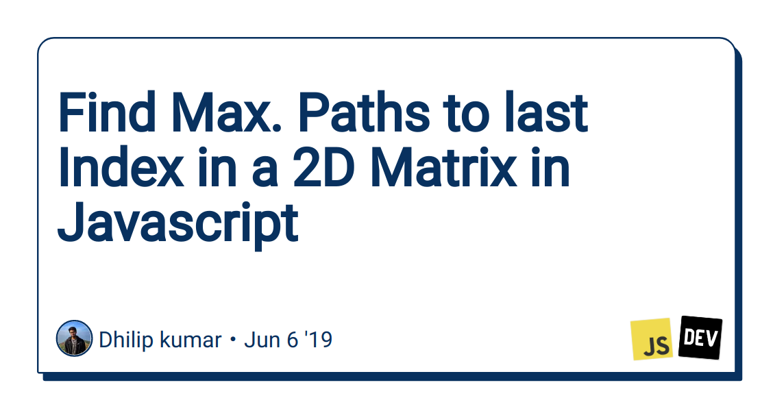 Find Max  Paths to last Index in a 2D Matrix in Javascript