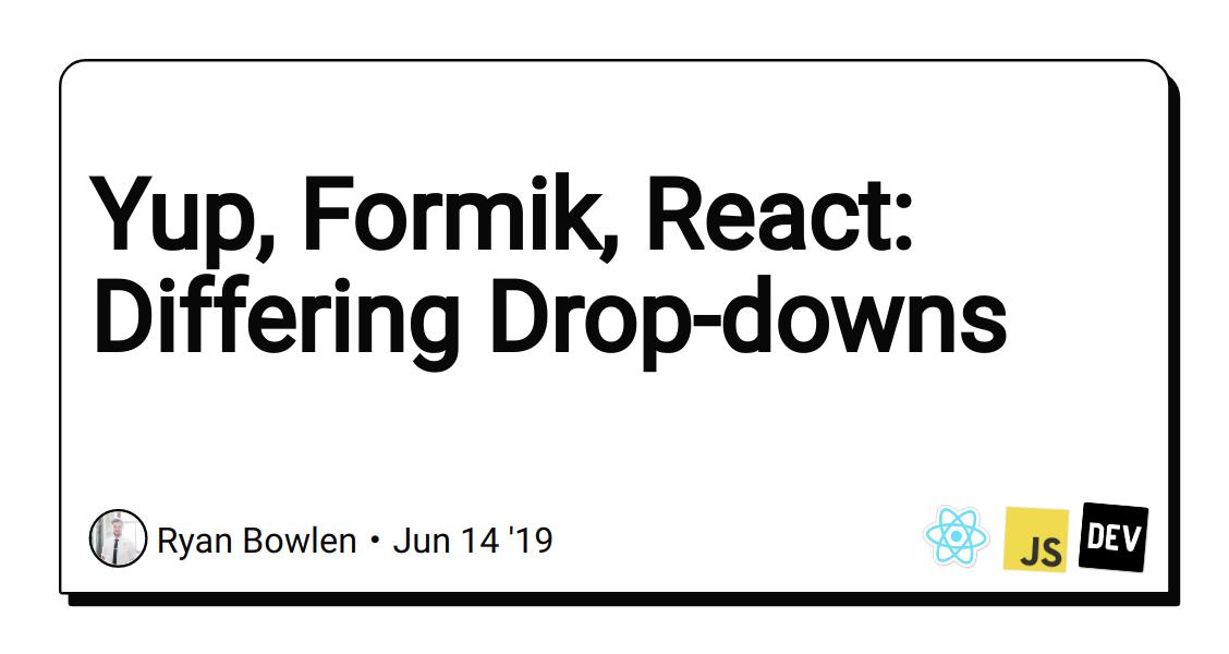 Yup, Formik, React: Differing Drop-downs - DEV Community