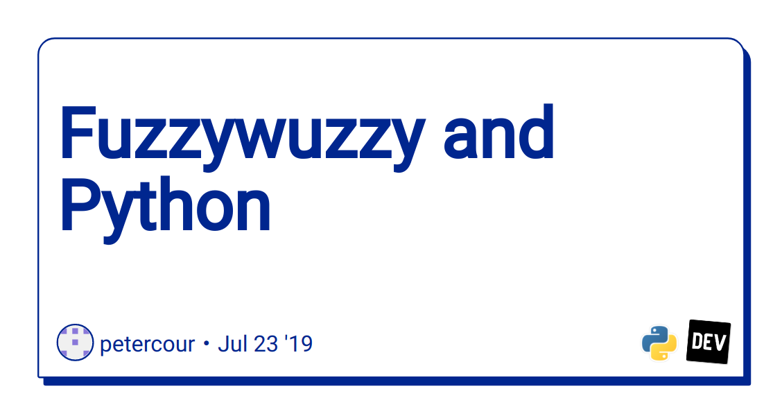 Fuzzywuzzy and Python - DEV Community 👩 💻👨 💻