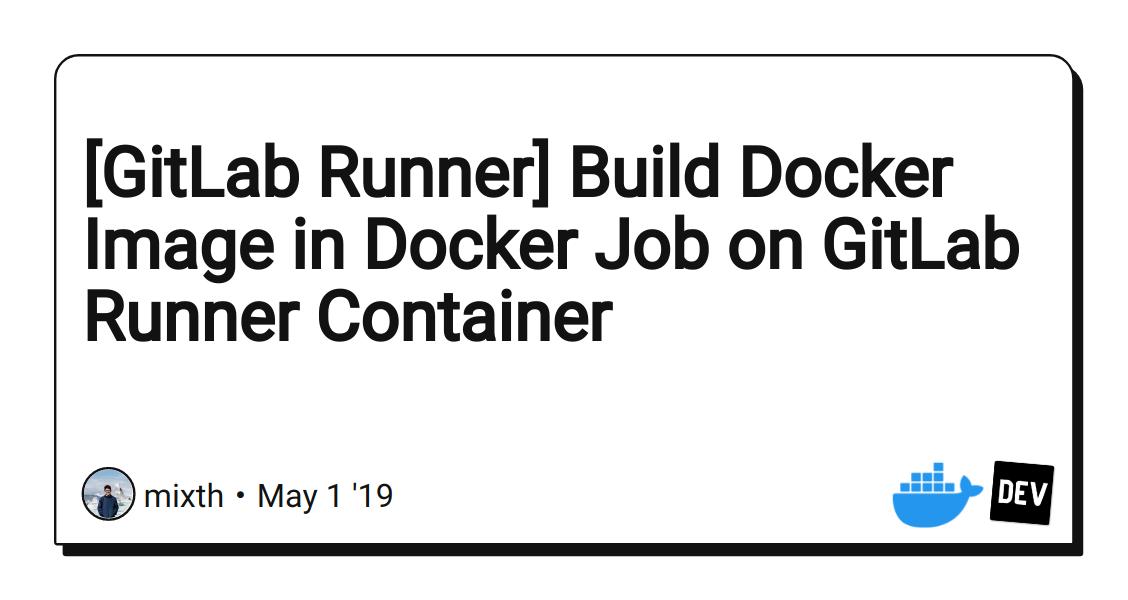 [GitLab Runner] Build Docker Image in Docker Job on GitLab Runner Container - DEV Community
