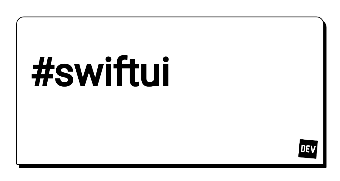 Swiftui - DEV Community 👩 💻👨 💻