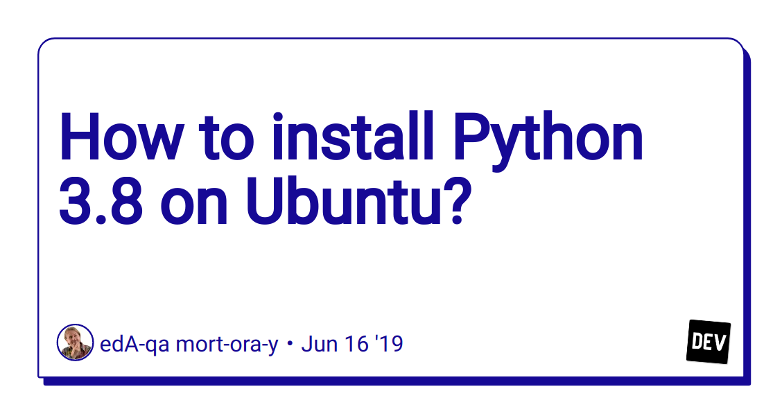 How to install Python 3 8 on Ubuntu? - DEV Community
