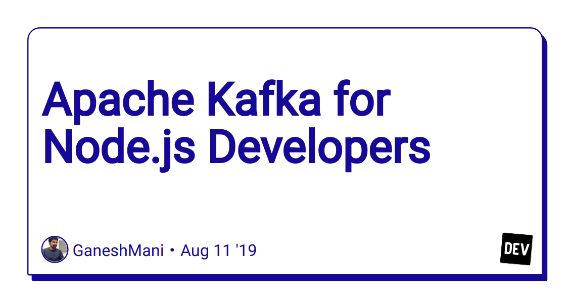 Apache Kafka for Node js Developers - DEV Community 👩 💻👨 💻