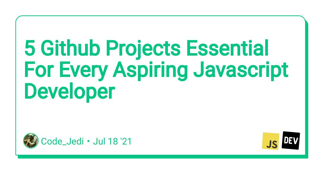 5 Github Projects Essential For Every Aspiring Javascript Developer - DEV Community