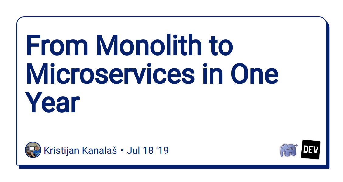 From Monolith to Microservices in One Year - DEV Community 👩 💻👨 💻