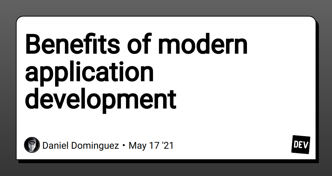 Benefits of modern application development - DEV Community
