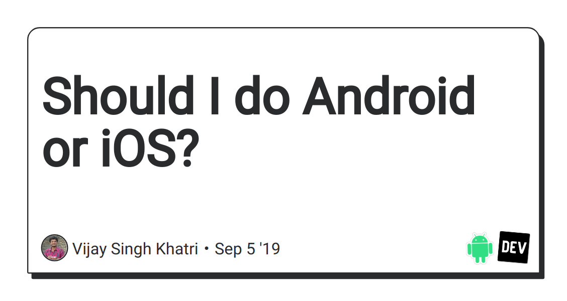 Should I do Android or iOS? - DEV Community 👩 💻👨 💻