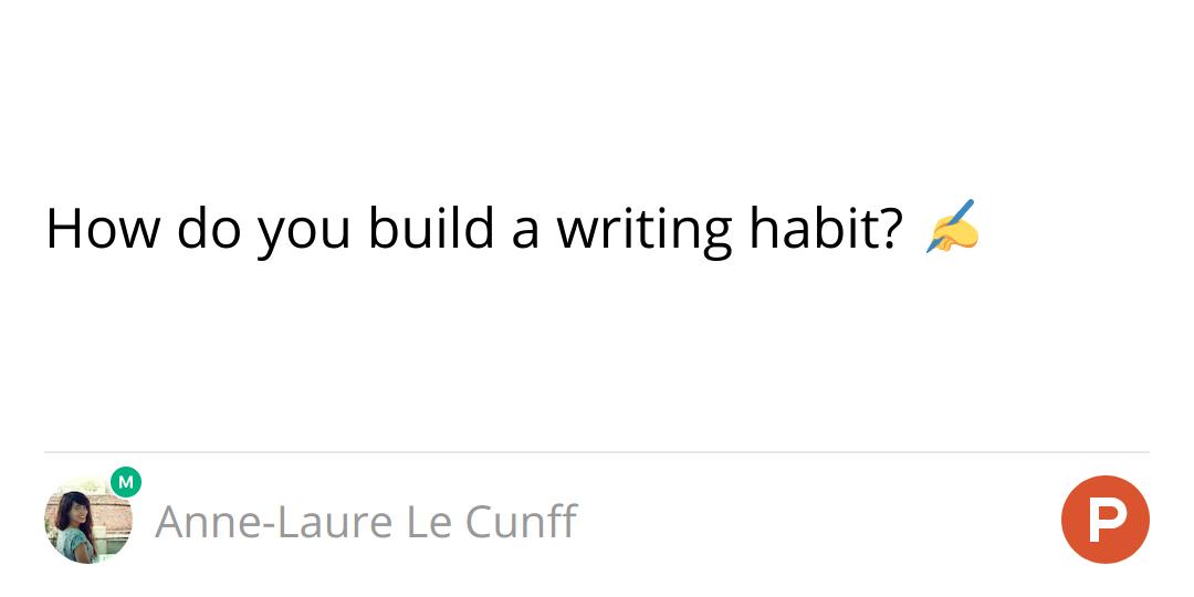 How do you build a writing habit? ✍️
