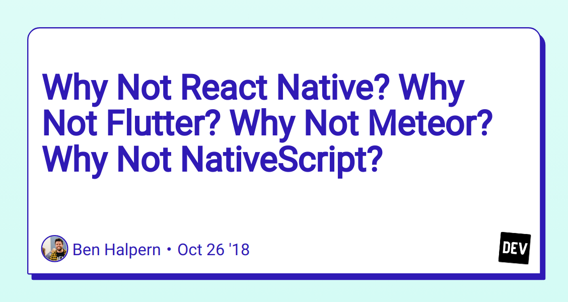 Why Not React Native? Why Not Flutter? Why Not Meteor? Why Not