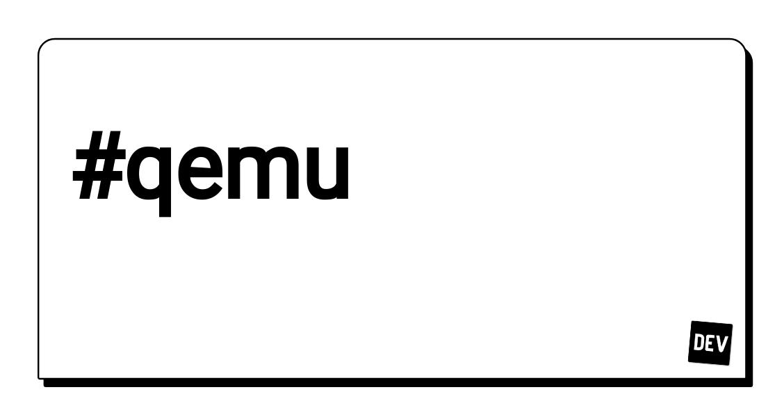 Qemu - DEV Community 👩 💻👨 💻