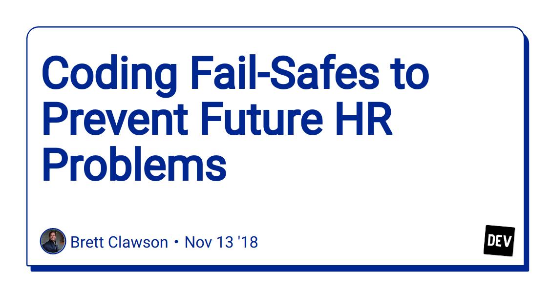 Coding Fail-Safes to Prevent Future HR Problems - DEV Community