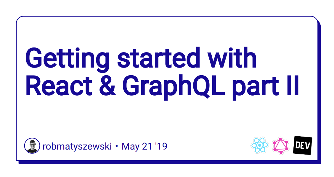 Getting started with React & GraphQL part II - DEV Community