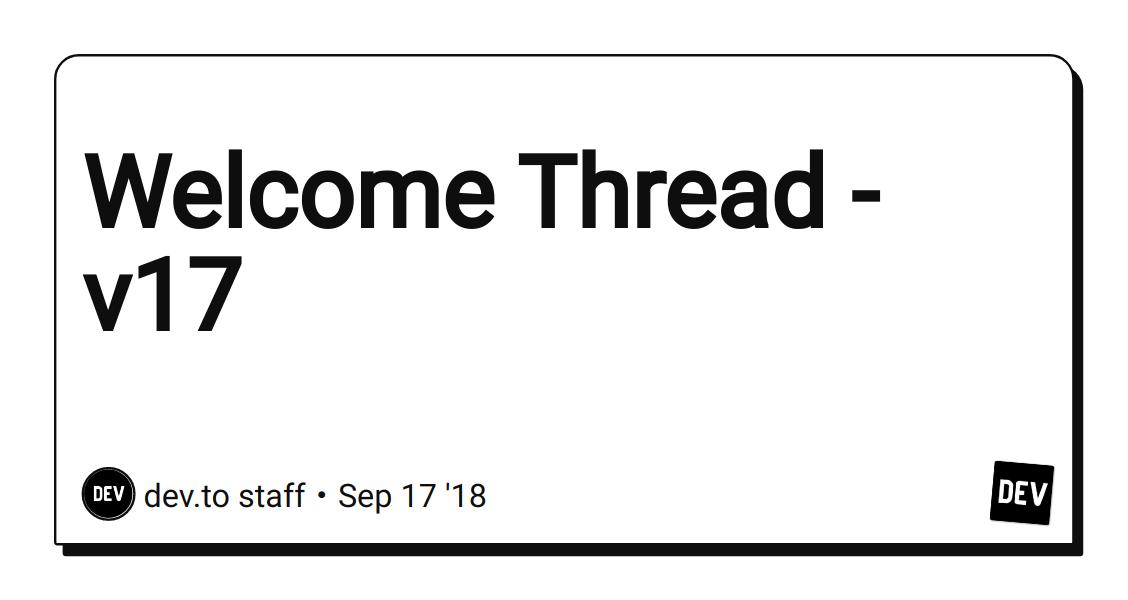 Welcome Thread - v17 - DEV Community 👩 💻👨 💻