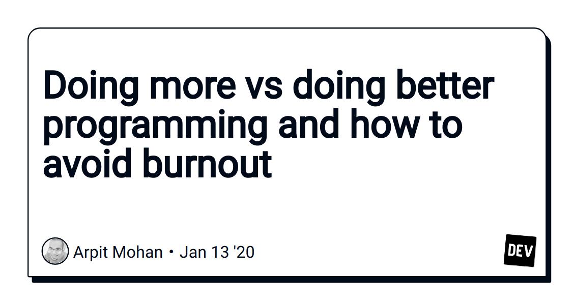 Doing more vs doing better programming and how to avoid burnout - DEV Community