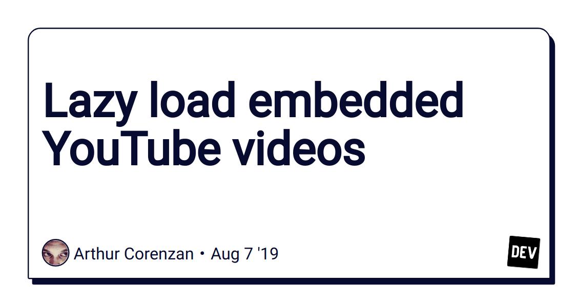 Lazy load embedded YouTube videos - DEV Community 👩💻👨💻