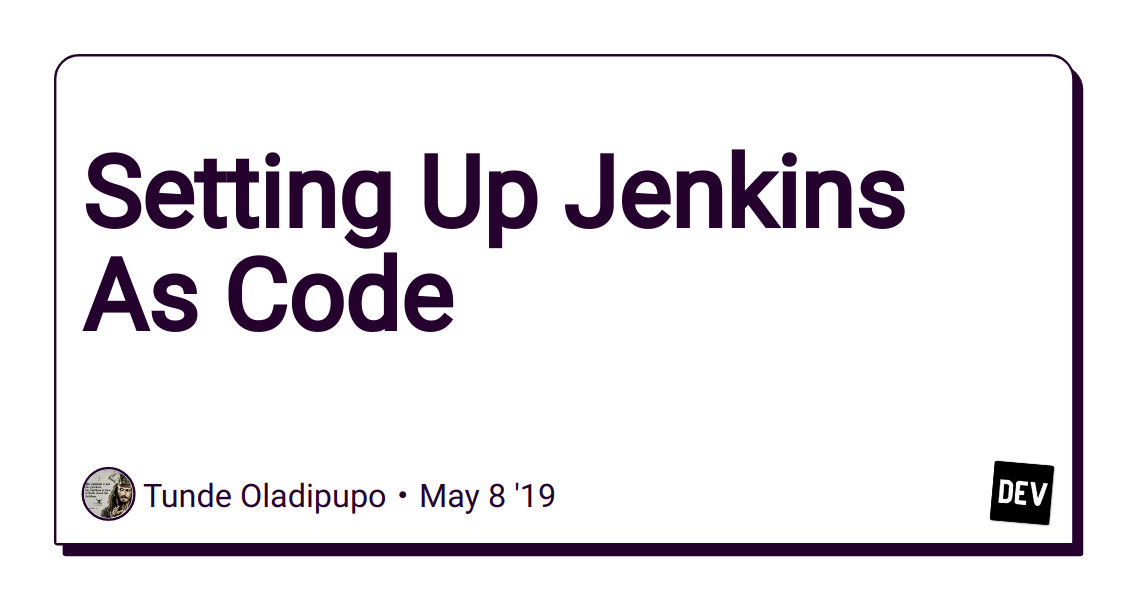 Setting Up Jenkins As Code - DEV Community 👩‍💻👨‍💻