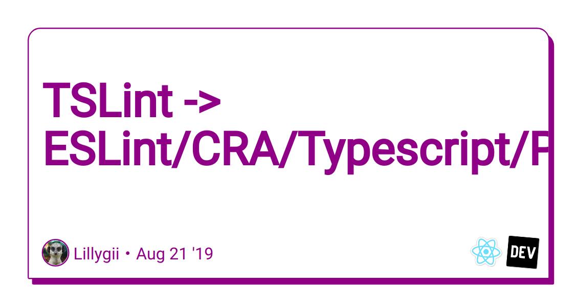TSLint -> ESLint/CRA/Typescript/Prettier - DEV Community